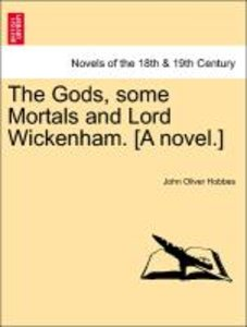 The Gods, some Mortals and Lord Wickenham. [A novel.]