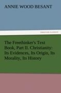 The Freethinker's Text Book, Part II. Christianity: Its Evidence