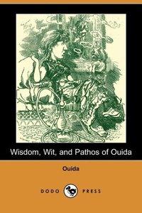 Wisdom, Wit, and Pathos of Ouida (Dodo Press)