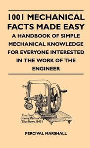 1001 Mechanical Facts Made Easy - A Handbook Of Simple Mechanica