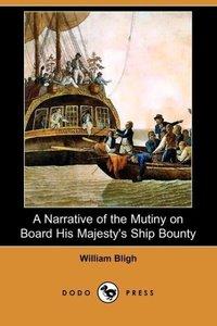 A Narrative of the Mutiny on Board His Majesty's Ship Bounty (Do