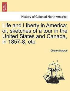 Life and Liberty in America: or, sketches of a tour in the Unite
