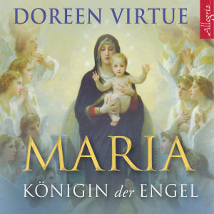 DOREEN VIRTUE: MARIA - KÖNIGIN DER ENGEL