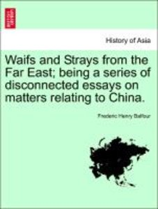 Waifs and Strays from the Far East; being a series of disconnect