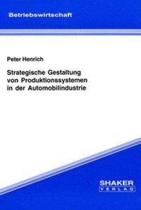 Strategische Gestaltung von Produktionssystemen in der Automobil