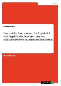 Humanitäre Intervention. Die Legitimität und Legalität der Durch