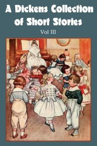 A Dickens Collection of Short Stories Vol III