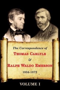 The Correspondence of Thomas Carlyle & Ralph Waldo Emerson 1834-