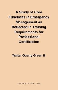 A Study of Core Functions in Emergency Management as Reflected i