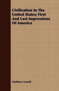 Civilization in the United States; First and Last Impressions of