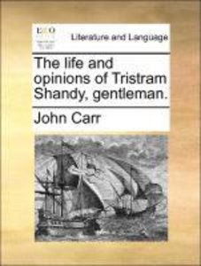 The life and opinions of Tristram Shandy, gentleman.