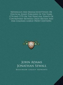 Novanglus And Massachusettensis Or Political Essays Published In