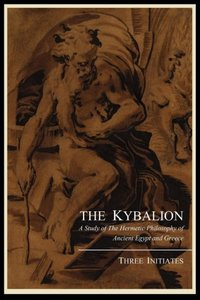The Kybalion; A Study of the Hermetic Philosophy of Ancient Egyp