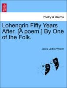 Lohengrin Fifty Years After. [A poem.] By One of the Folk.