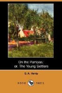 On the Pampas; Or, the Young Settlers (Dodo Press)