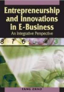 Entrepreneurship and Innovations in E-Business: An Integrative P