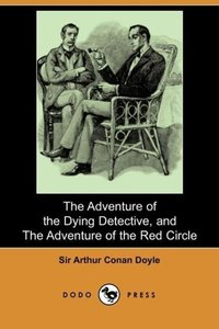 The Adventure of the Dying Detective, and the Adventure of the R