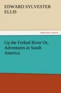 Up the Forked River Or, Adventures in South America