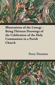 Illustrations of the Liturgy - Being Thirteen Drawings of the Ce
