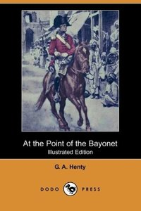 At the Point of the Bayonet (Illustrated Edition) (Dodo Press)