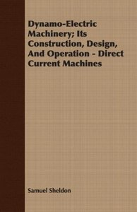 Dynamo-Electric Machinery; Its Construction, Design, And Operati