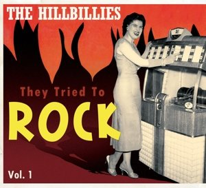 The Hillbillies-They Tried To Rock Vol.1