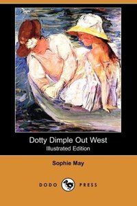 Dotty Dimple Out West (Illustrated Edition) (Dodo Press)