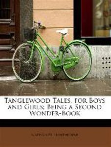 Tanglewood Tales, for Boys and Girls; Being a Second Wonder-Book