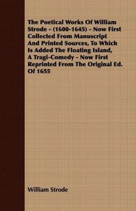 The Poetical Works Of William Strode - (1600-1645) - Now First C