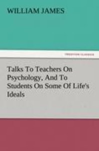 Talks To Teachers On Psychology, And To Students On Some Of Life