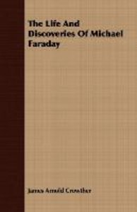 The Life And Discoveries Of Michael Faraday