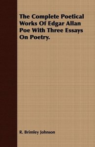 The Complete Poetical Works of Edgar Allan Poe with Three Essays