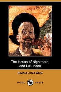 The House of Nightmare, and Lukundoo (Dodo Press)