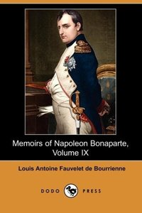 Memoirs of Napoleon Bonaparte, Volume IX (Dodo Press)