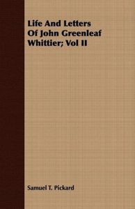 Life And Letters Of John Greenleaf Whittier; Vol II
