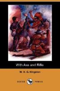 With Axe and Rifle (Dodo Press)