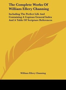 The Complete Works Of William Ellery Channing
