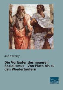 Die Vorläufer des neueren Sozialismus - Von Plato bis zu den Wie