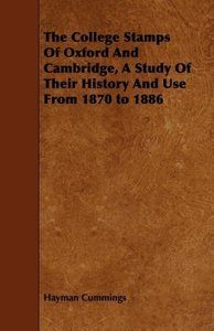 The College Stamps Of Oxford And Cambridge, A Study Of Their His