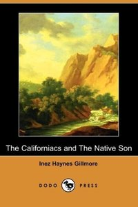 The Californiacs and the Native Son (Dodo Press)