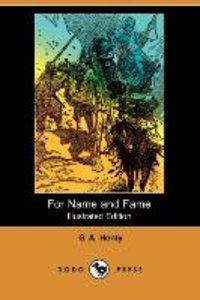 For Name and Fame (Illustrated Edition) (Dodo Press)