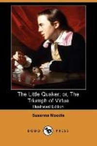 The Little Quaker; Or, the Triumph of Virtue (Illustrated Editio