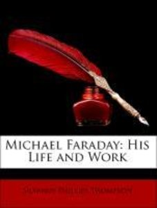 Michael Faraday: His Life and Work