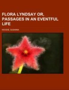 Flora Lyndsay or, Passages in an Eventful Life Volume II