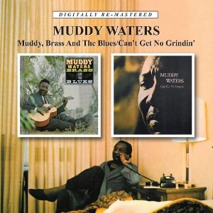 Muddy,Brass & The Blues/Can't Get No Grindin'