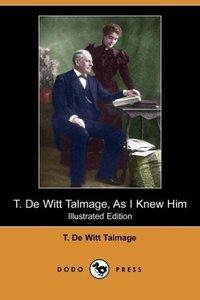 T. de Witt Talmage, as I Knew Him (Illustrated Edition) (Dodo Pr