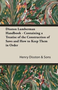 Disston Lumberman Handbook - Containing a Treatise of the Constr