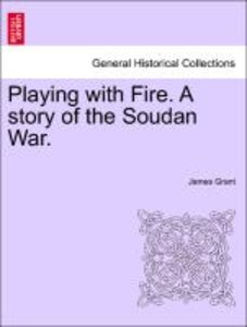 Playing with Fire. A story of the Soudan War, vol. II