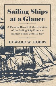 Sailing Ships at a Glance - A Pictorial Record of the Evolution