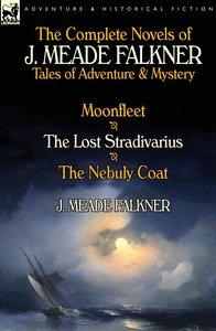 The Complete Novels of J. Meade Falkner